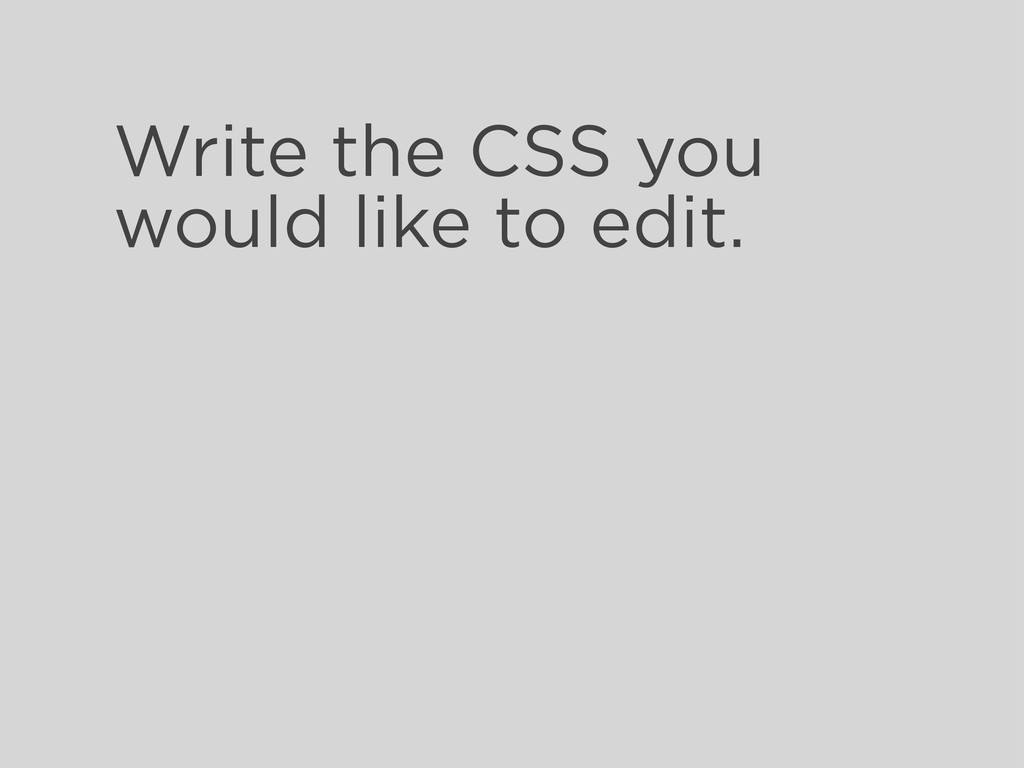 Write the CSS you would like to edit.