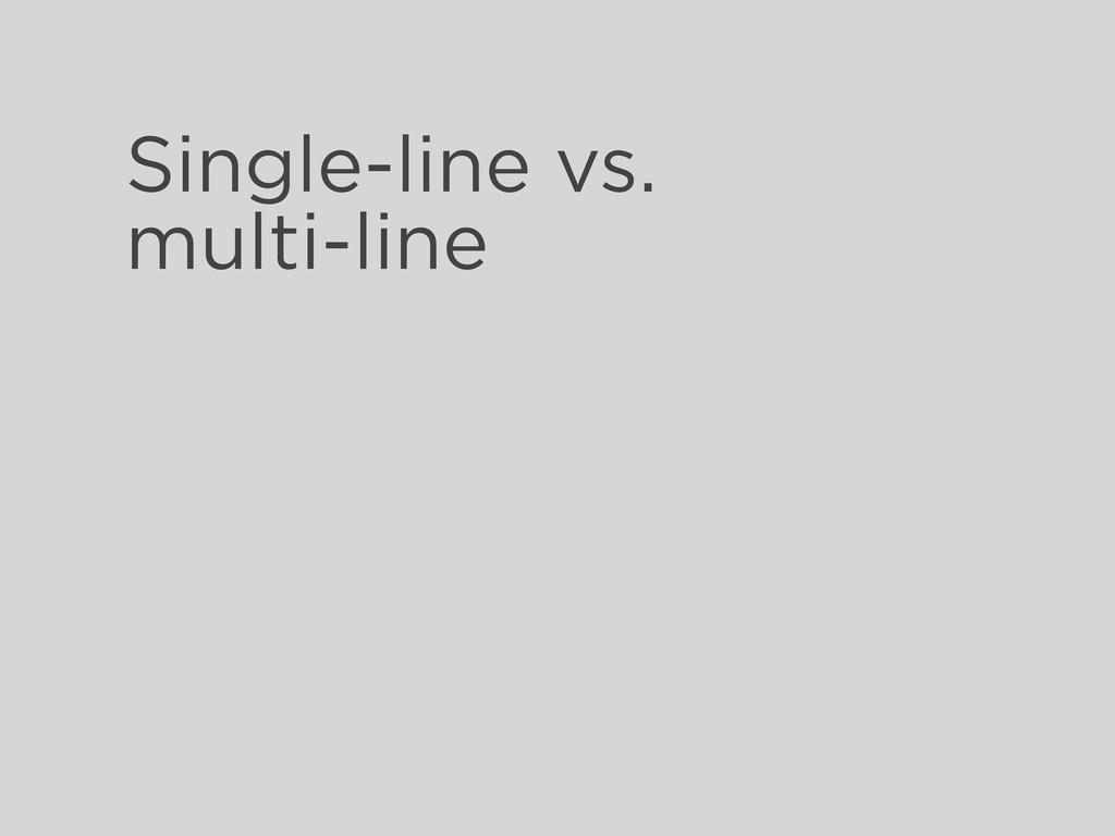 Single-line vs. multi-line