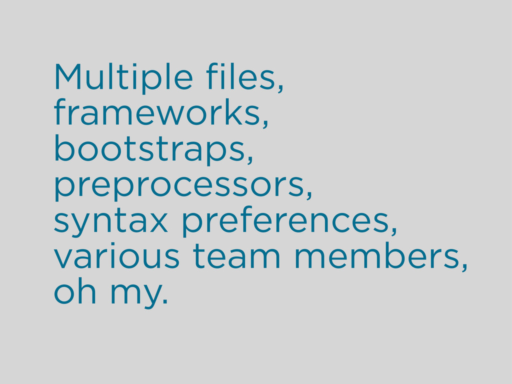 Multiple files, frameworks, bootstraps, preproce...