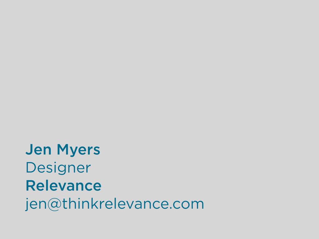 Jen Myers Designer Relevance jen@thinkrelevance...