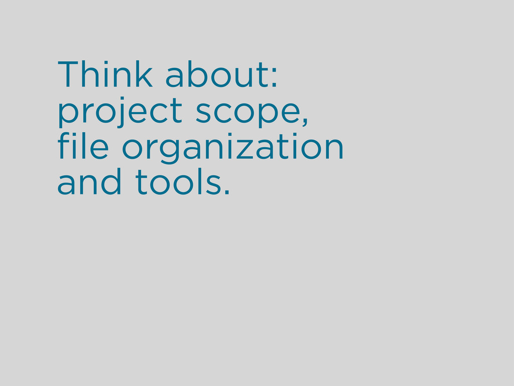 Think about: project scope, file organization an...