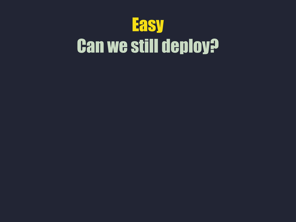 Easy Can we still deploy?