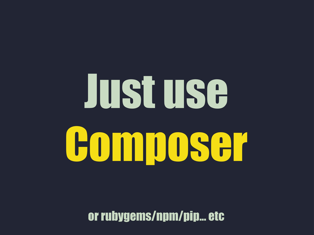 Just use Composer or rubygems/npm/pip... etc