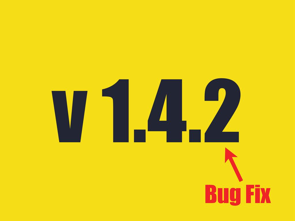 v 1.4.2 Bug Fix