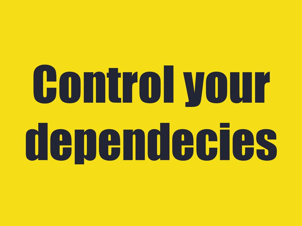 Control your dependecies