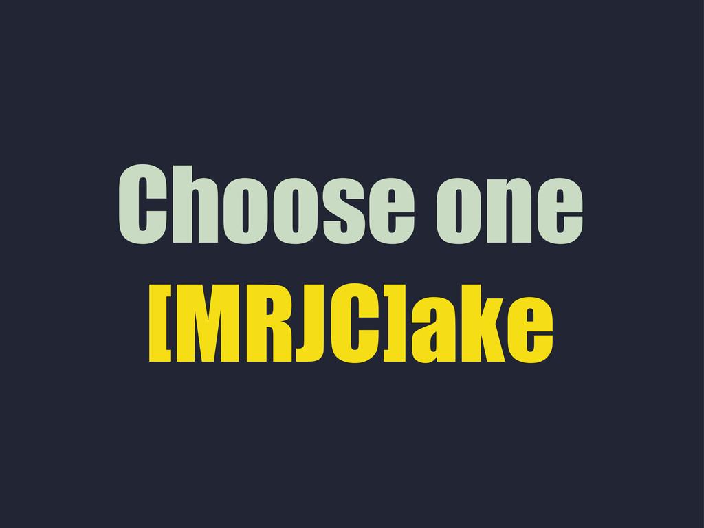 Choose one [MRJC]ake
