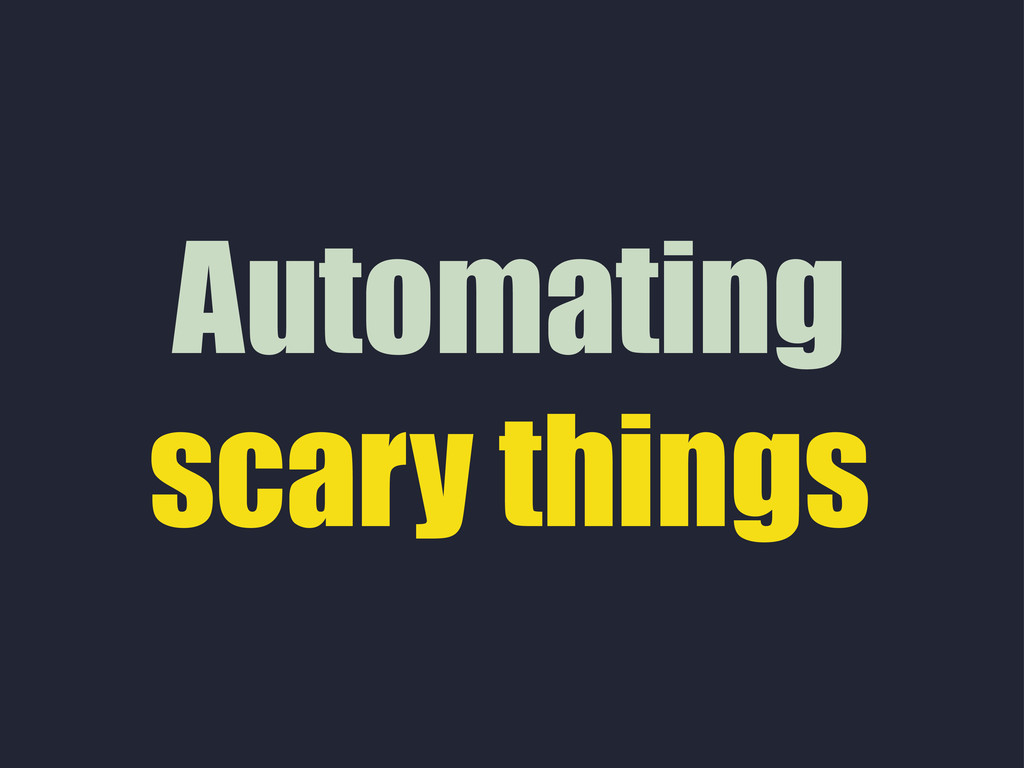 Automating scary things