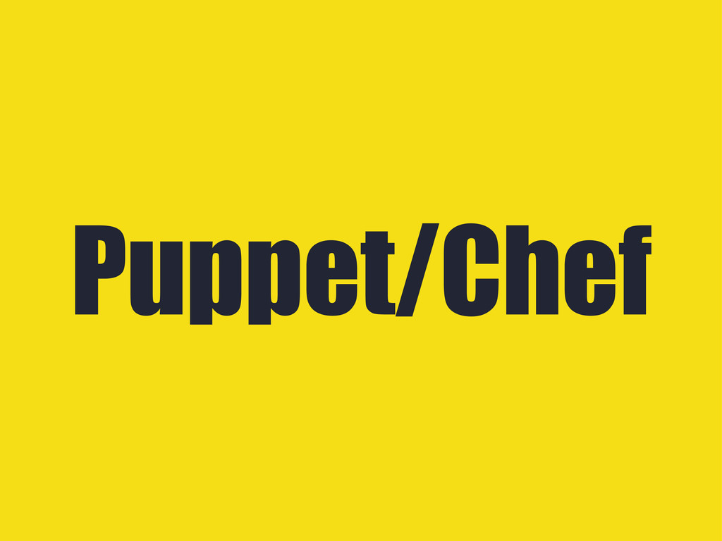 Puppet/Chef