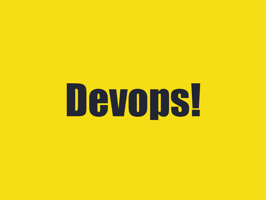 Devops!