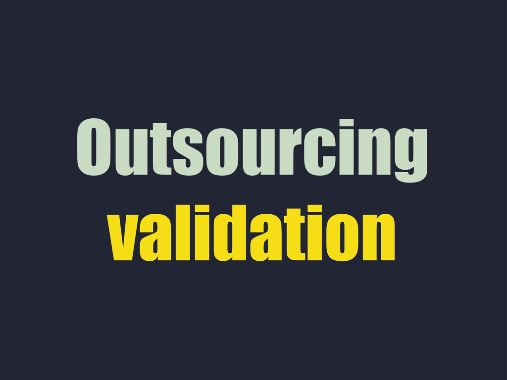 Outsourcing validation