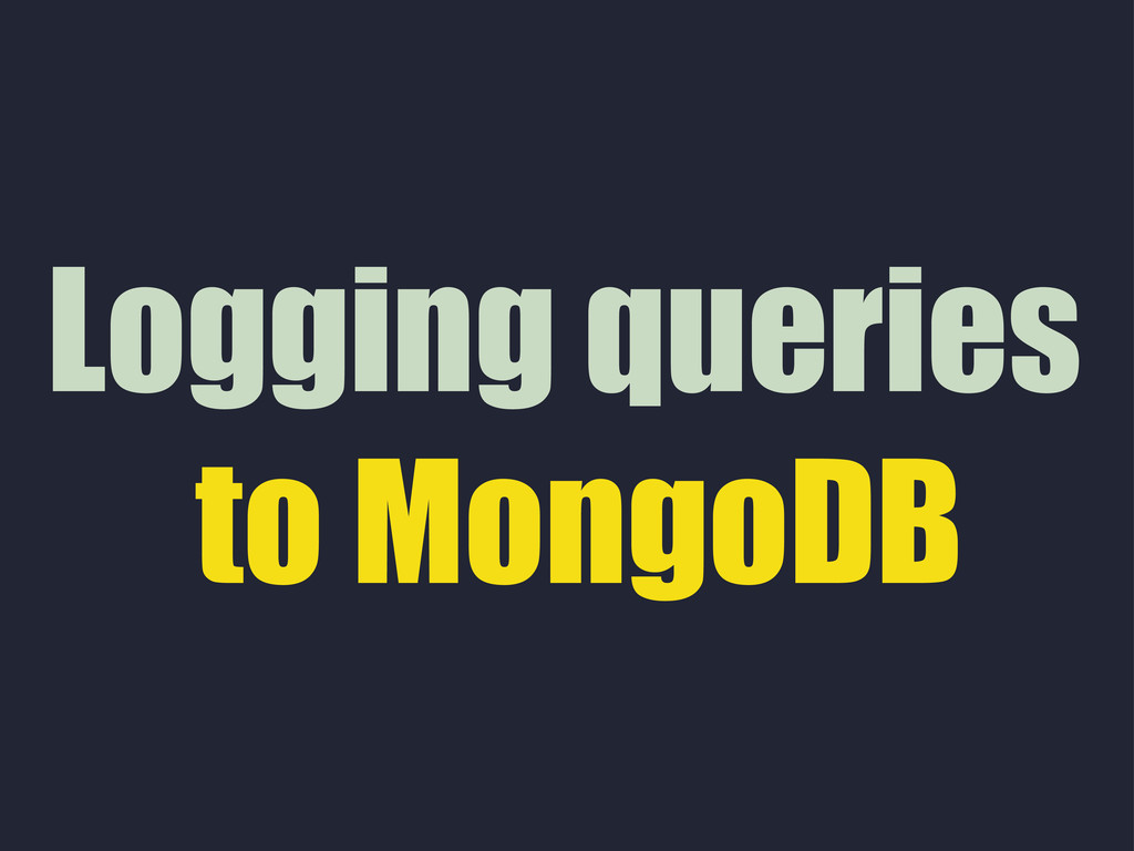 Logging queries to MongoDB