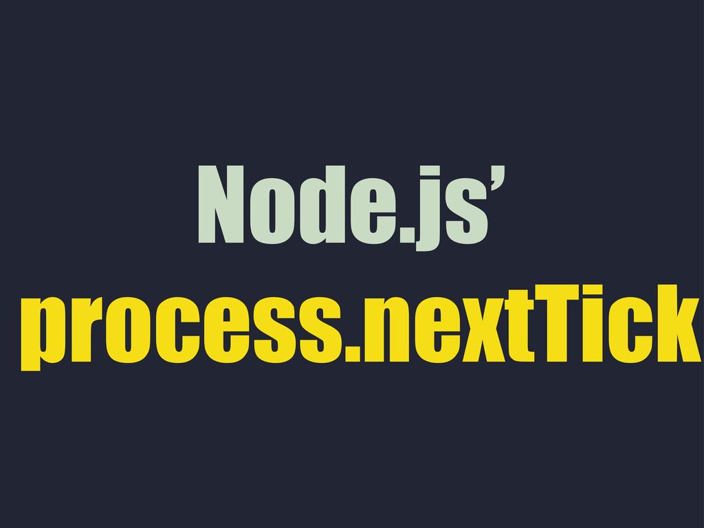 Node.js' process.nextTick