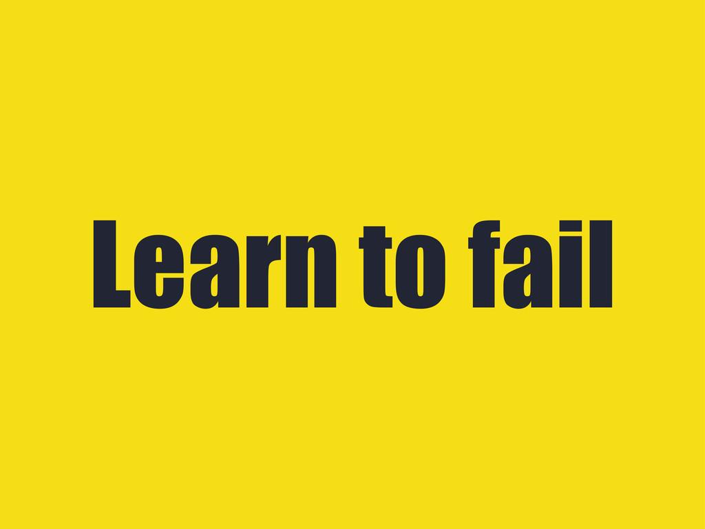 Learn to fail
