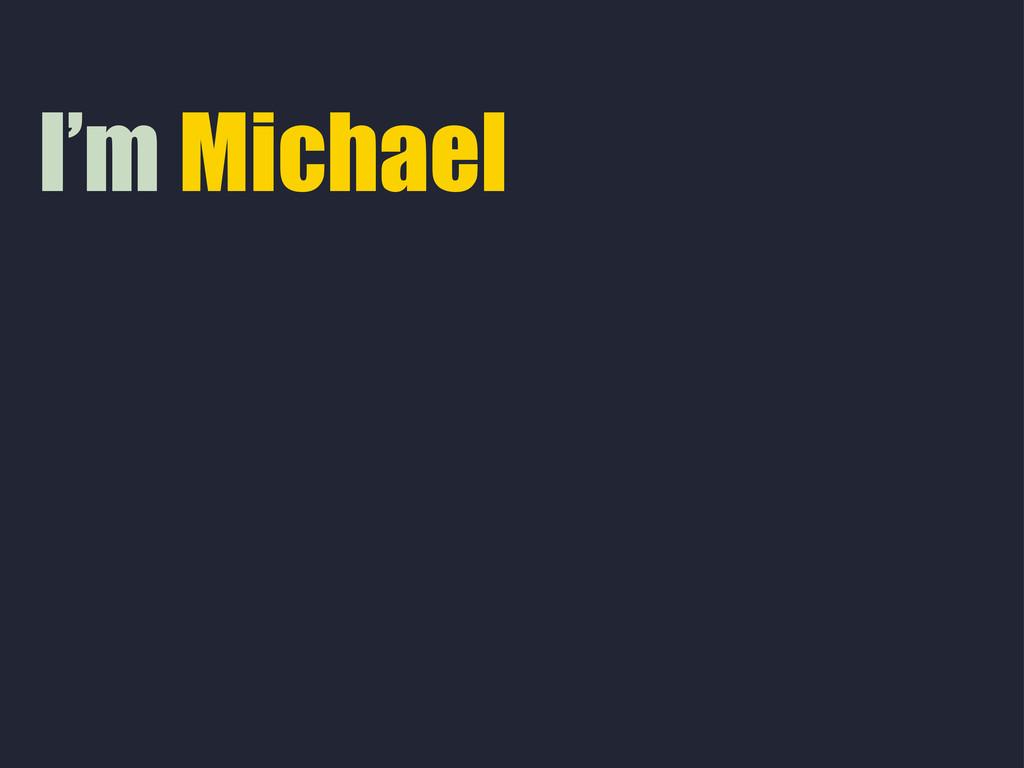 I'm Michael
