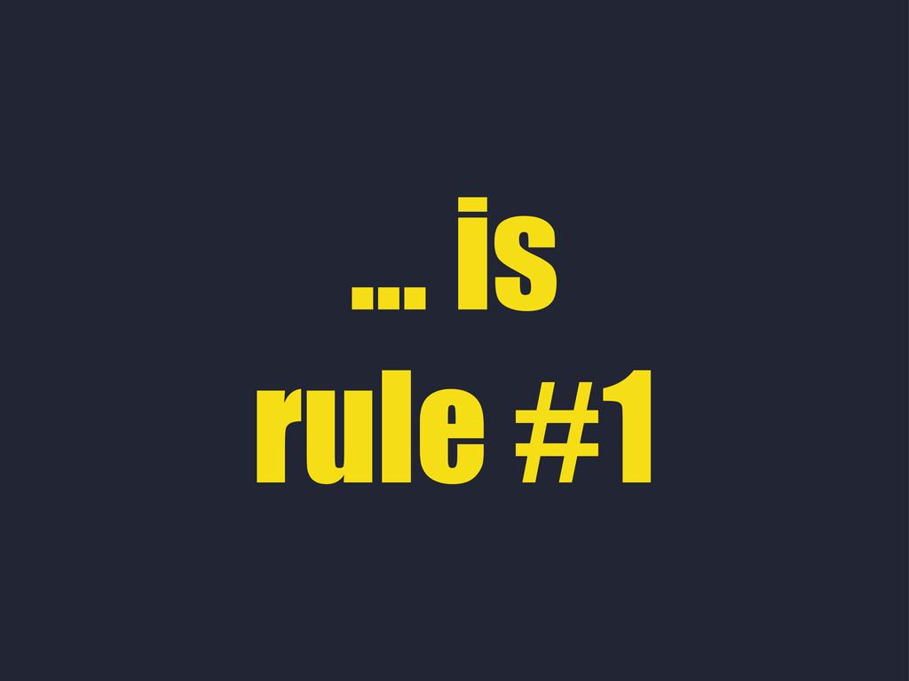 ... is rule #1