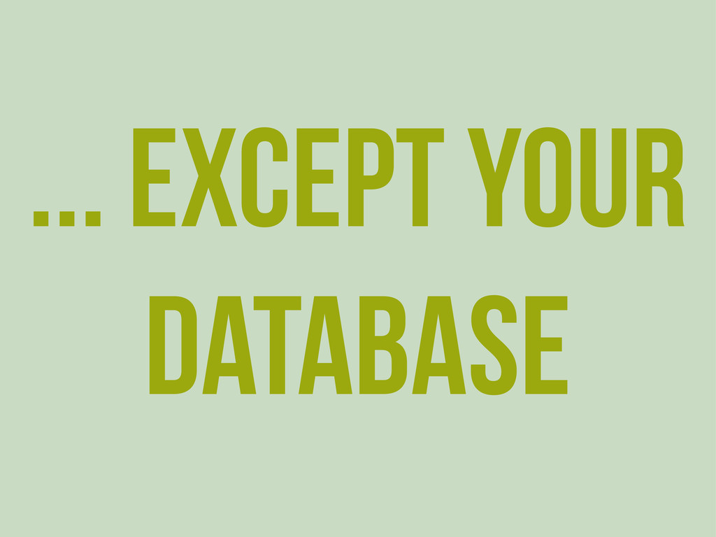 ... Except your database