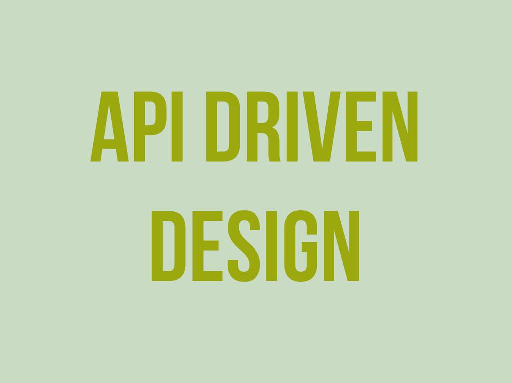 API Driven Design