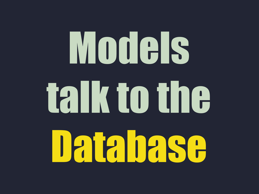 Models talk to the Database