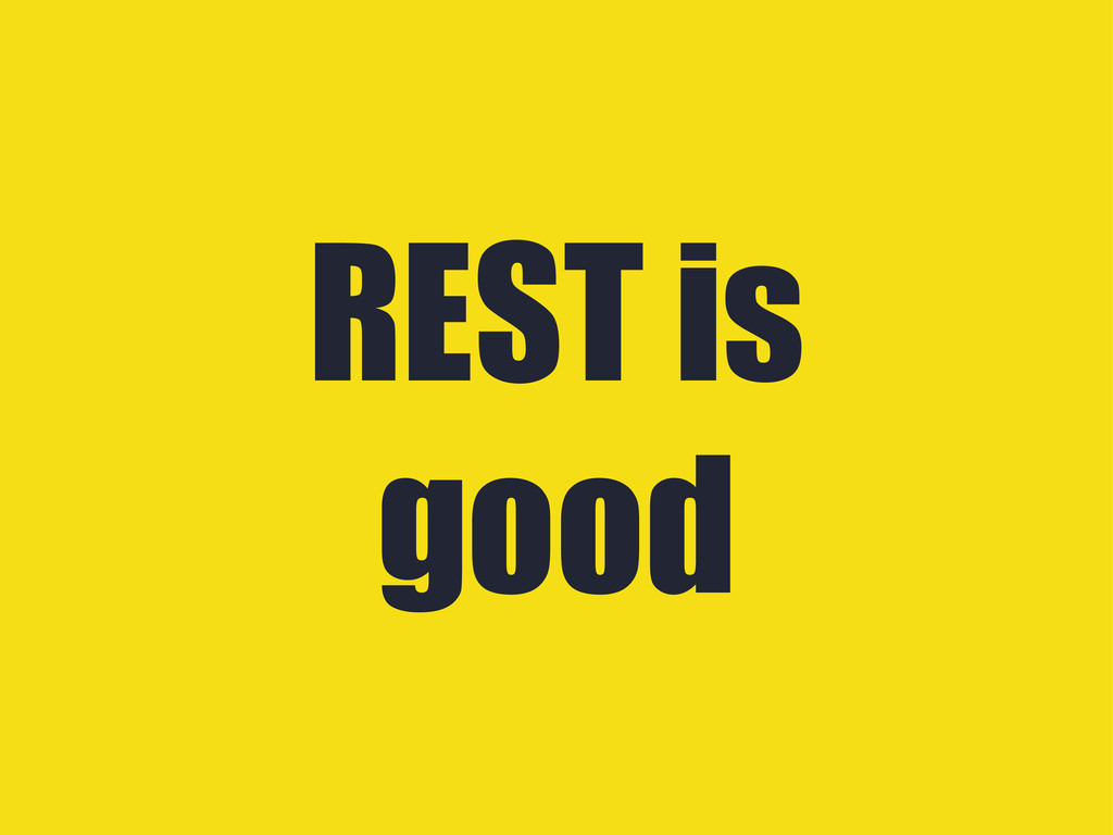 REST is good