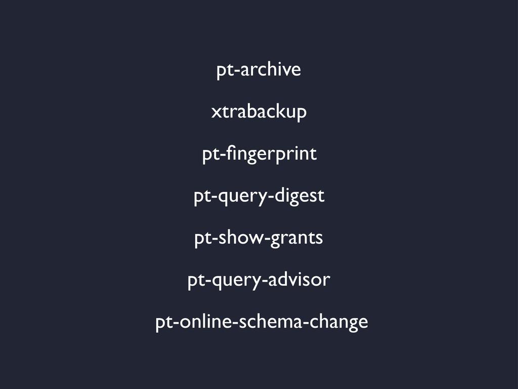 pt-online-schema-change xtrabackup pt-archive p...