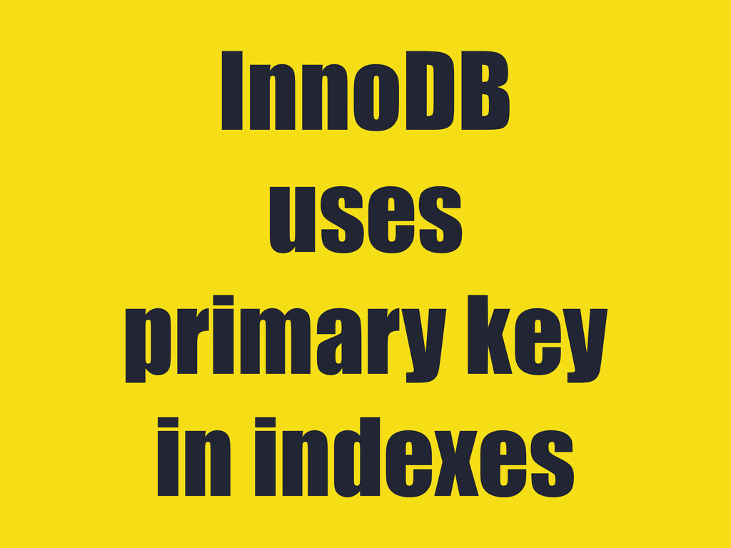 InnoDB uses primary key in indexes