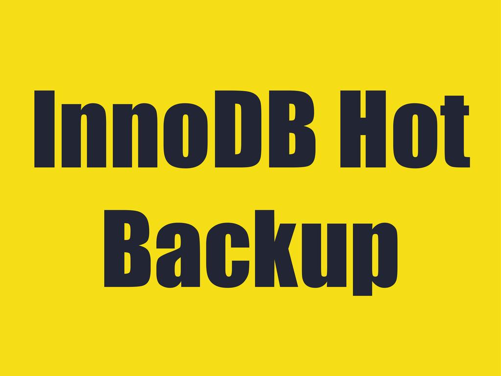 InnoDB Hot Backup
