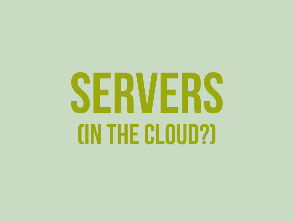 Servers (in the cloud?)