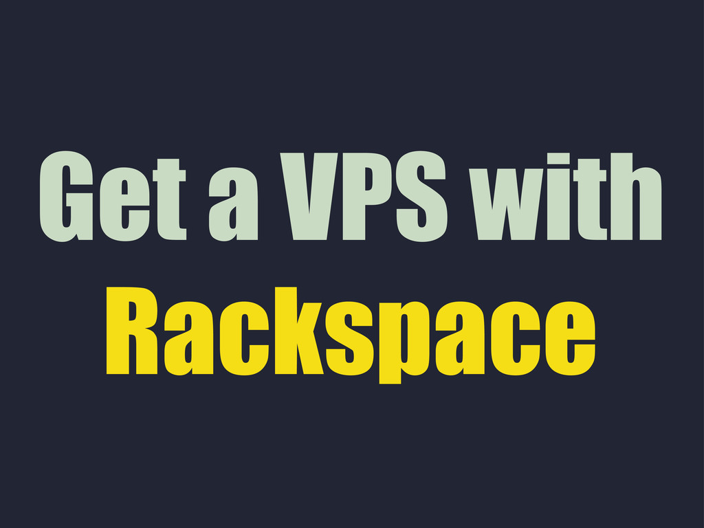 Get a VPS with Rackspace