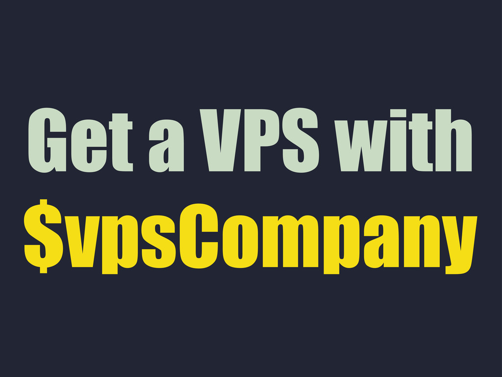 Get a VPS with $vpsCompany
