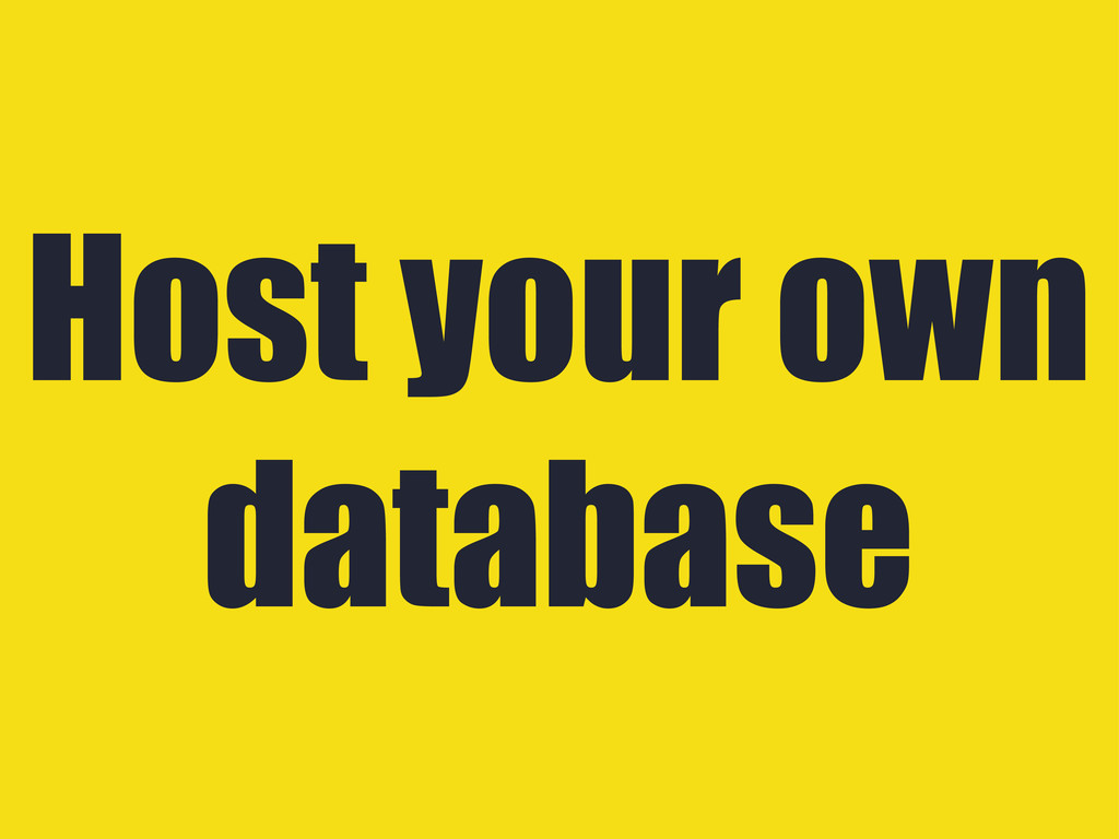 Host your own database
