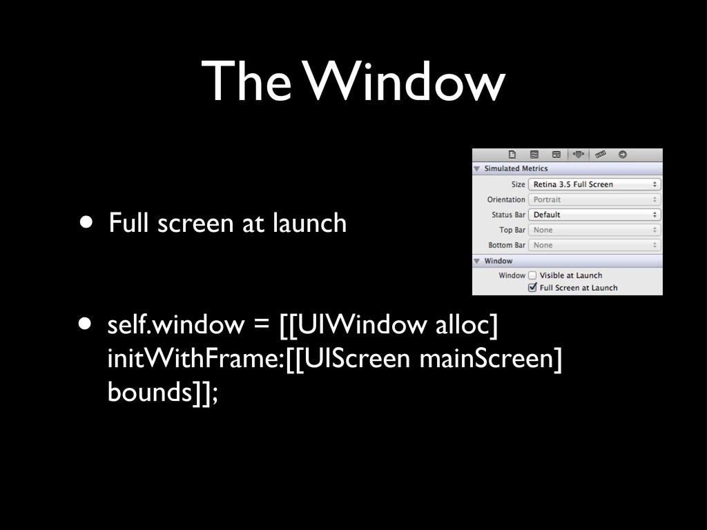 The Window • self.window = [[UIWindow alloc] in...
