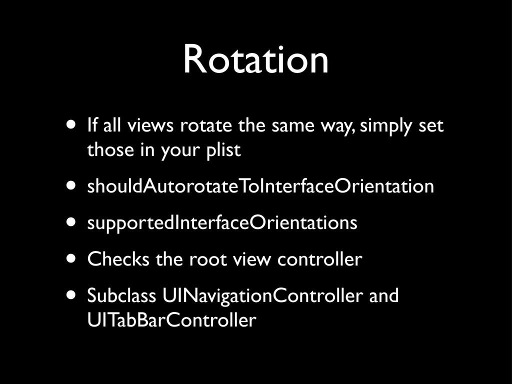 Rotation • If all views rotate the same way, si...