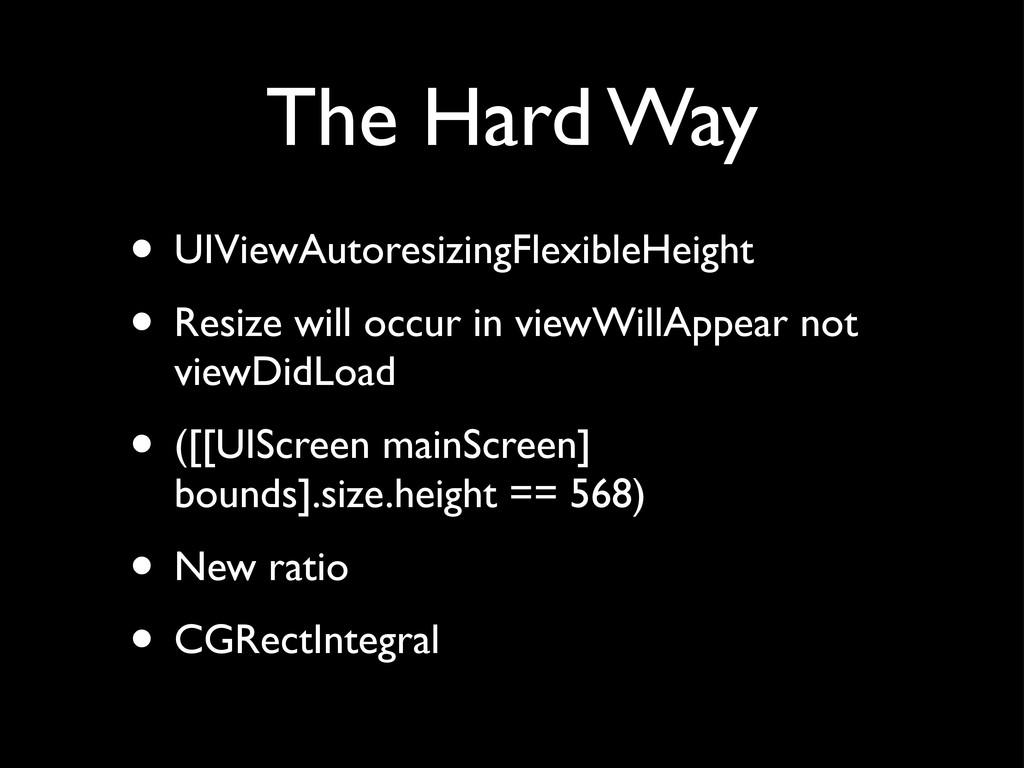 The Hard Way • UIViewAutoresizingFlexibleHeight...