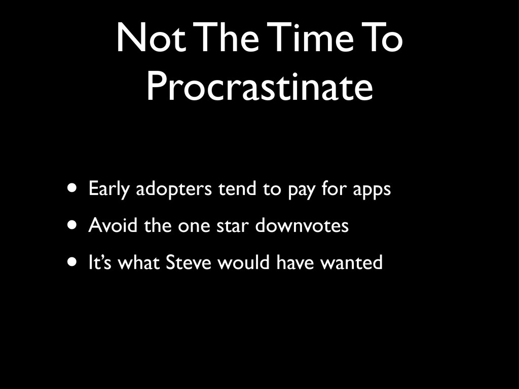 Not The Time To Procrastinate • Early adopters ...