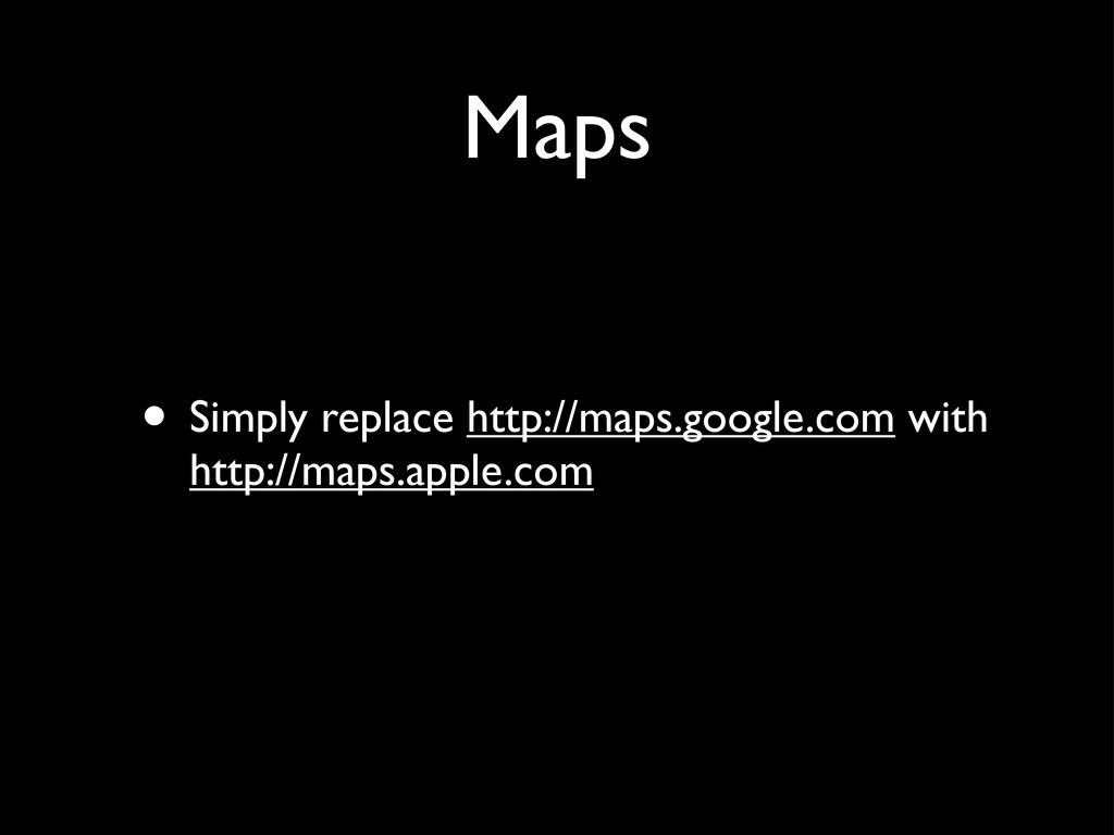 Maps • Simply replace http://maps.google.com wi...