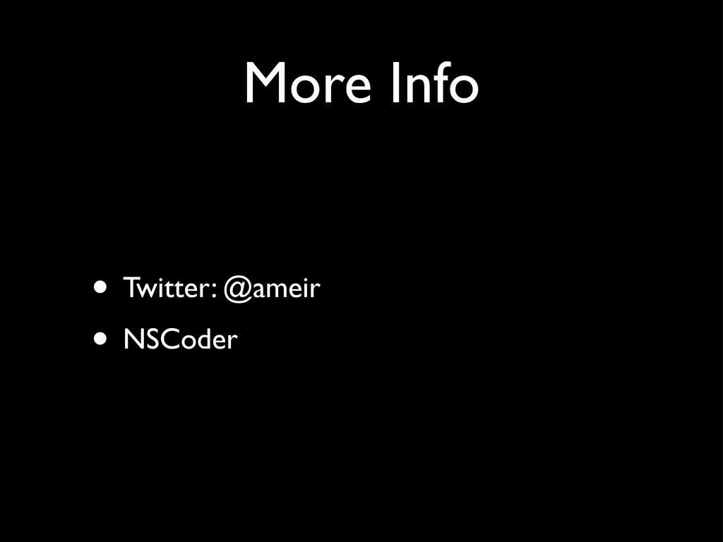 More Info • Twitter: @ameir • NSCoder