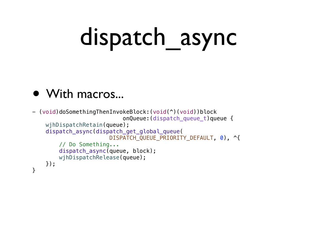 dispatch_async • With macros... - (void)doSomet...