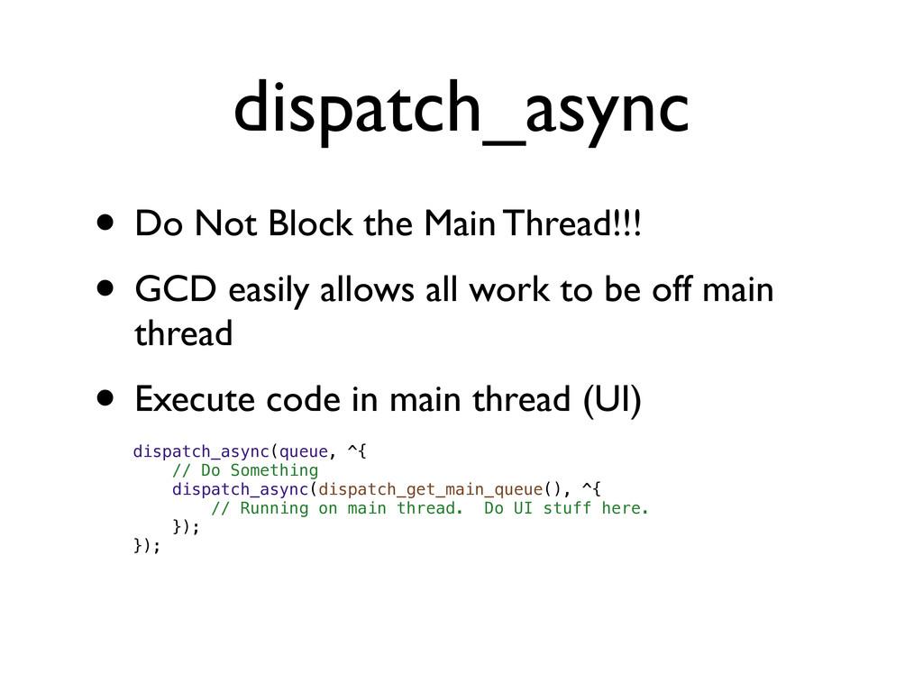 dispatch_async • Do Not Block the Main Thread!!...