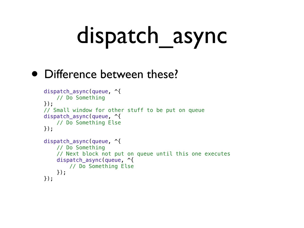 dispatch_async • Difference between these? disp...