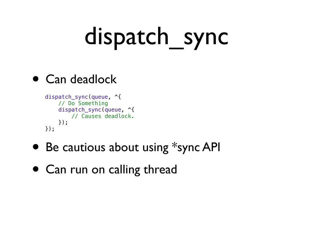 dispatch_sync • Can deadlock dispatch_sync(queu...