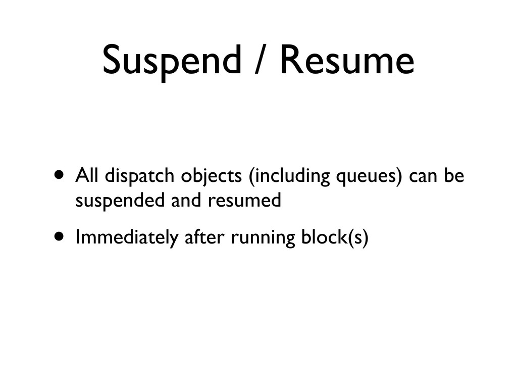 Suspend / Resume • All dispatch objects (includ...