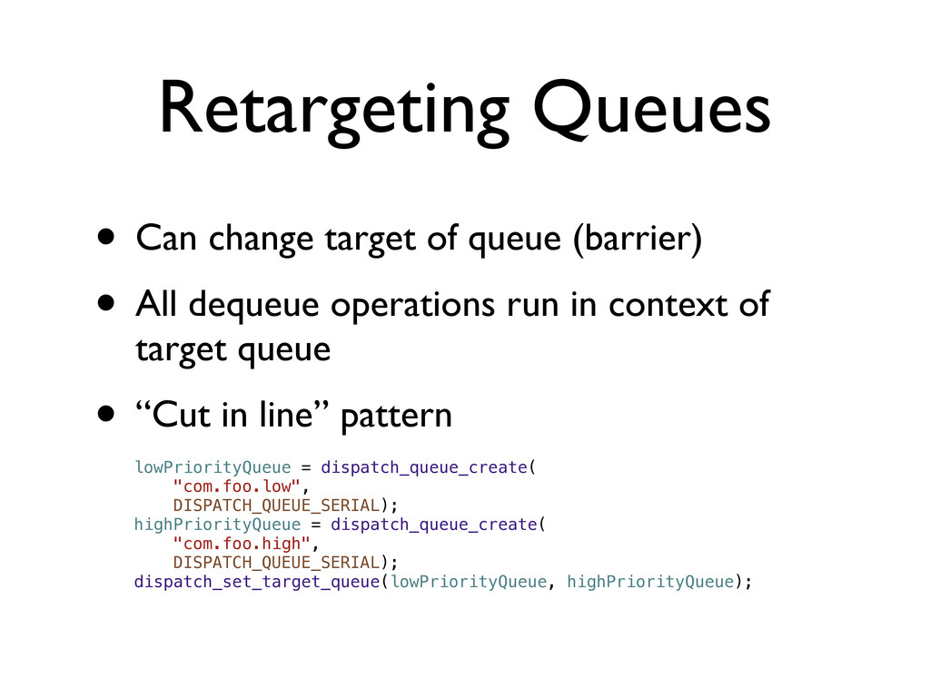 Retargeting Queues • Can change target of queue...