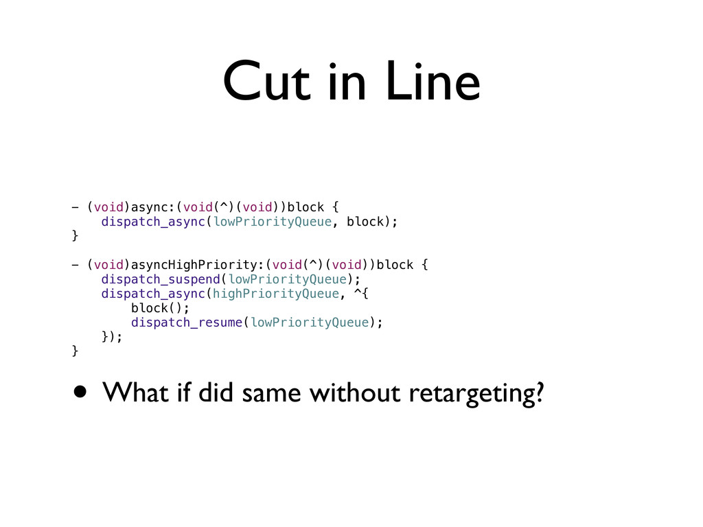 Cut in Line - (void)async:(void(^)(void))block ...