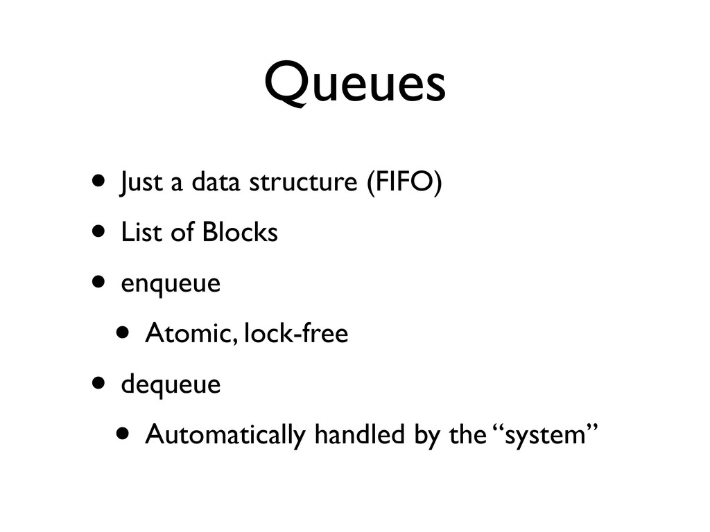 Queues • Just a data structure (FIFO) • List of...