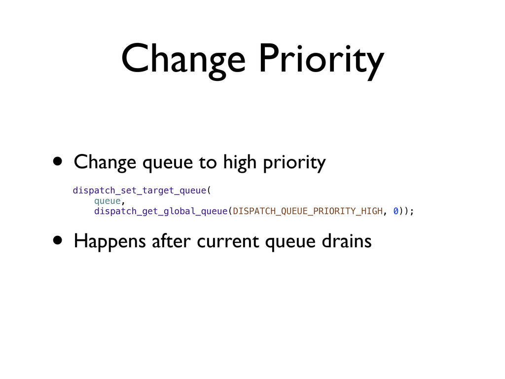 Change Priority • Change queue to high priority...