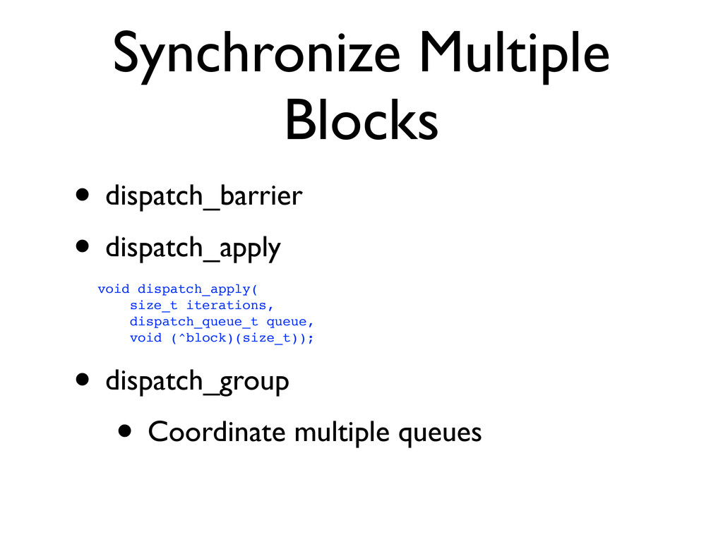 Synchronize Multiple Blocks • dispatch_barrier ...