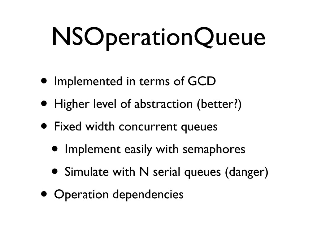 NSOperationQueue • Implemented in terms of GCD ...