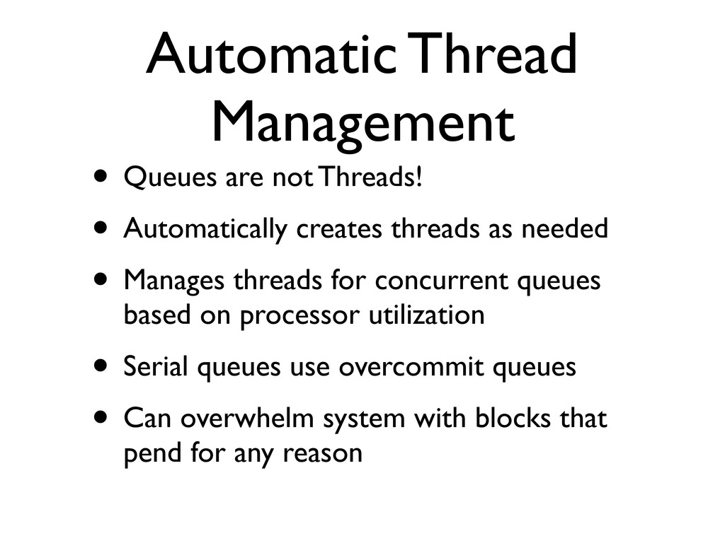 Automatic Thread Management • Queues are not Th...