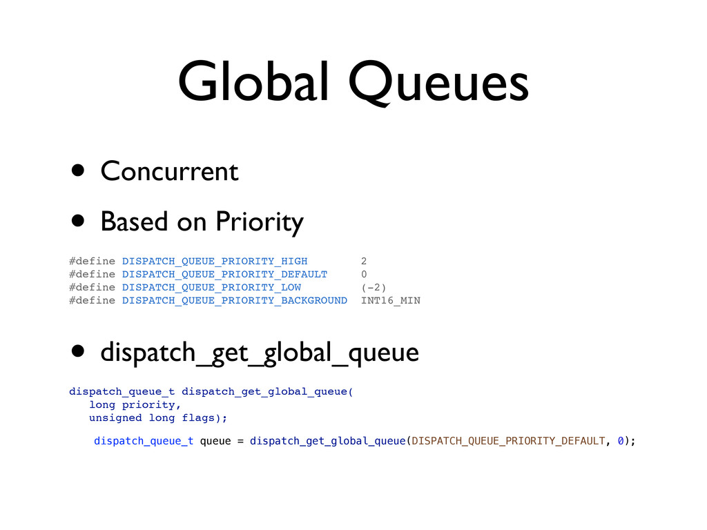 Global Queues • Concurrent • Based on Priority ...
