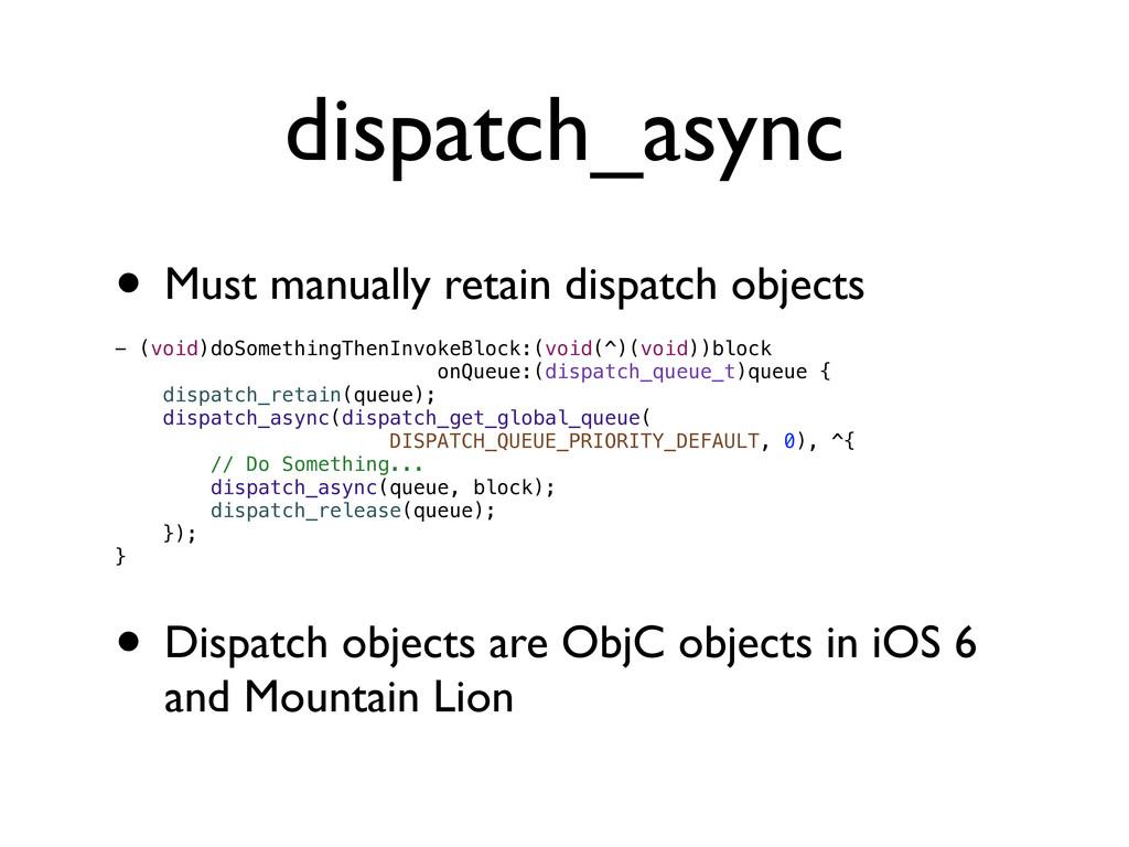 dispatch_async • Must manually retain dispatch ...